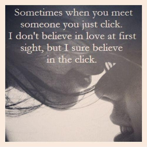 Sometimes When You Meet Someone You Just Click I Dont Believe
