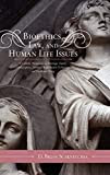 Bioethics, Law, and Human Life Issues: A Catholic Perspective on Marriage, Family, Contraception, Abortion, Reproductive Technology, and Death and Dying (Catholic Social Thought)