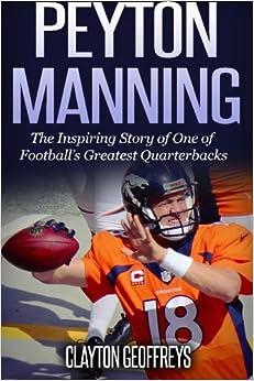Amazon.com: Peyton Manning: The Inspiring Story of One of Footballs Greatest Quarterbacks