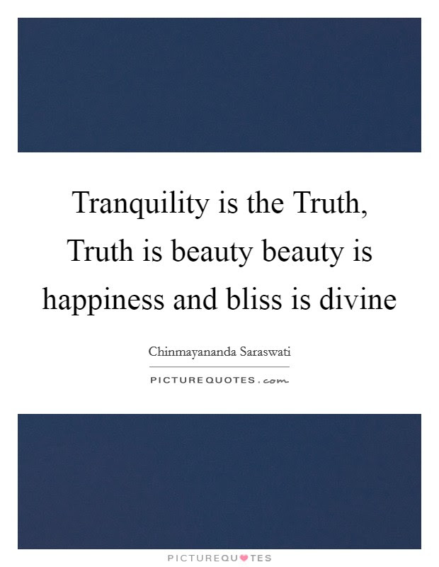 Tranquility Is The Truth Truth Is Beauty Beauty Is Happiness