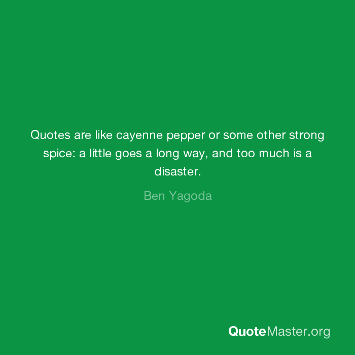 Quotes Are Like Cayenne Pepper Or Some Other Strong Spice A Little
