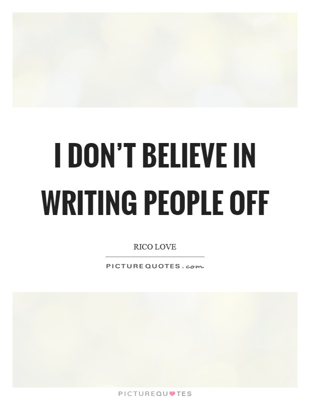 I Dont Believe In Writing People Off Picture Quotes