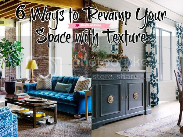 6 Ways to Revamp Your Space with Texture