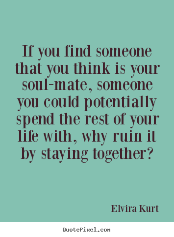Meet Your Soulmate Online When You Find Your Soulmate Quotes