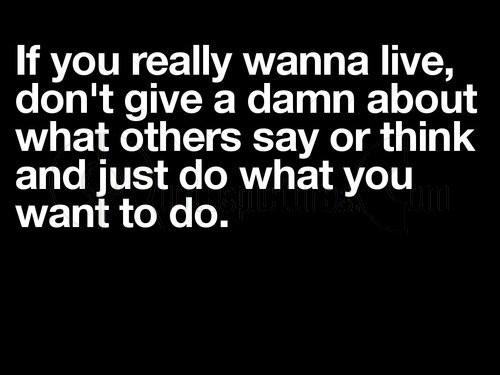 Just Do What You Want To Do Quotespicturescom