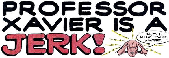 Professor X is a Jerk!