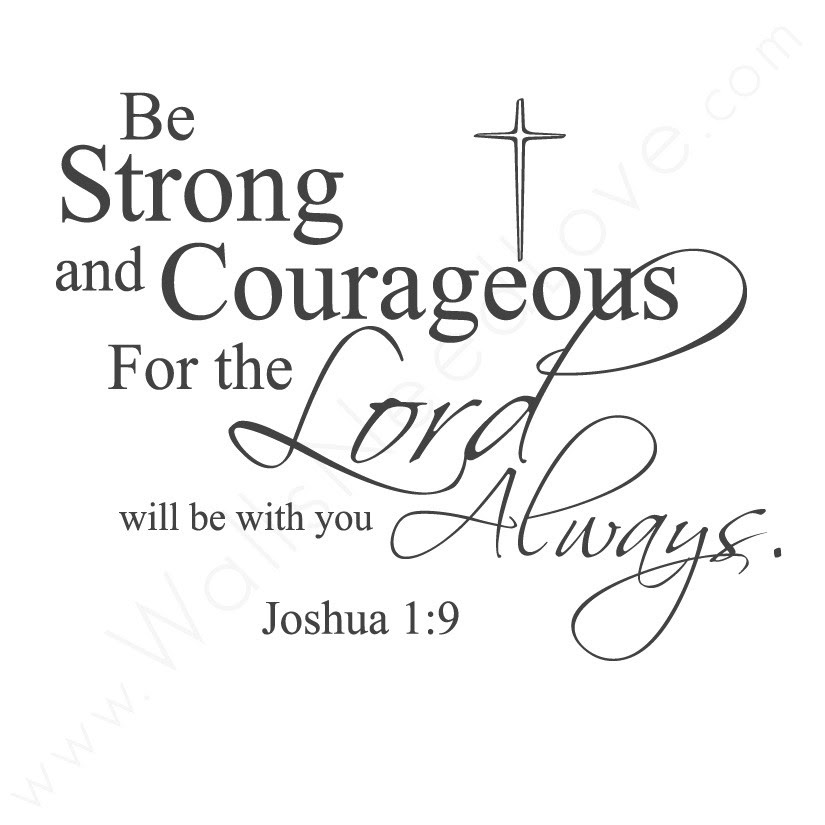 Be Strong And Courageous For The Lord Always Will Be With You Life