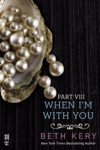 When I'm With You Part VIII: When We Are One (BECAUSE YOU ARE MINE SERIES) by Beth Kery