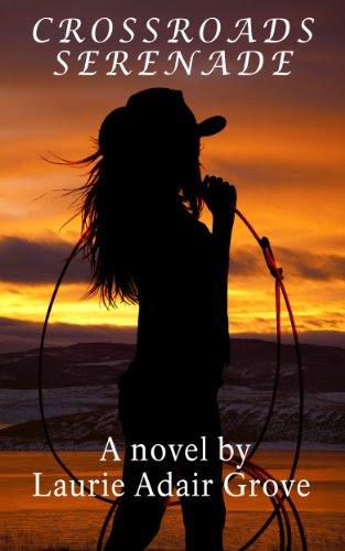 Crossroads Serenade: A Novel by Laurie Adair Grove