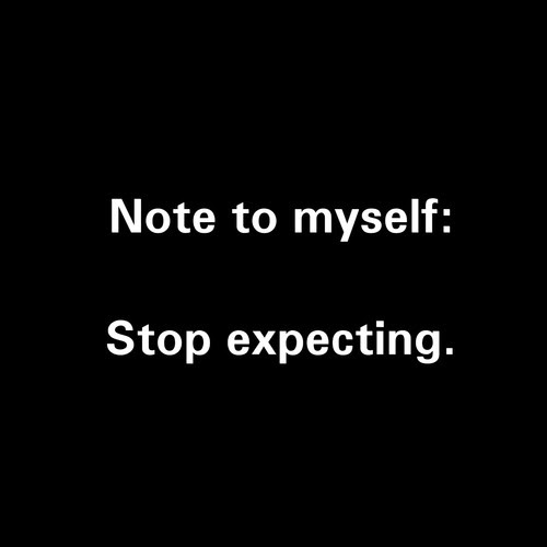 Note To Myself Stop Expecting Pictures Photos And Images For