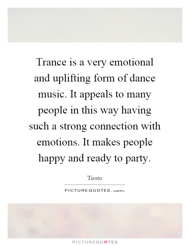 Trance Is A Very Emotional And Uplifting Form Of Dance Music It
