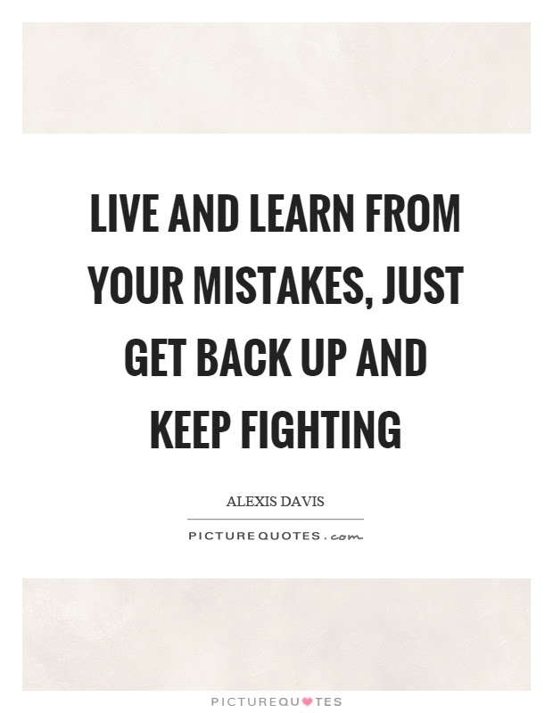 Live And Learn From Your Mistakes Just Get Back Up And Keep