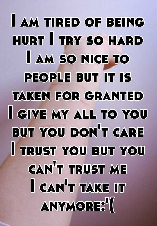 I Am Tired Of Being Hurt I Try So Hard I Am So Nice To People But It
