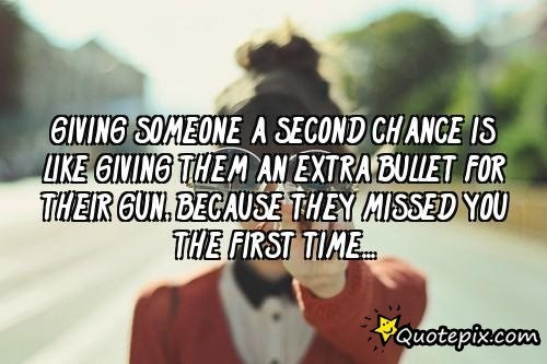 Giving Someone A Second Chance Is Like Giving Them An Extra Bulit