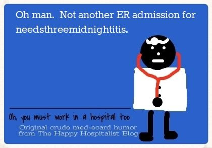 Oh man.  Not another ER admission for needsthreemidnightitis doctor ecard humor photo.