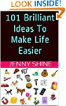 101 Brilliant Ideas To Make Life Easi...