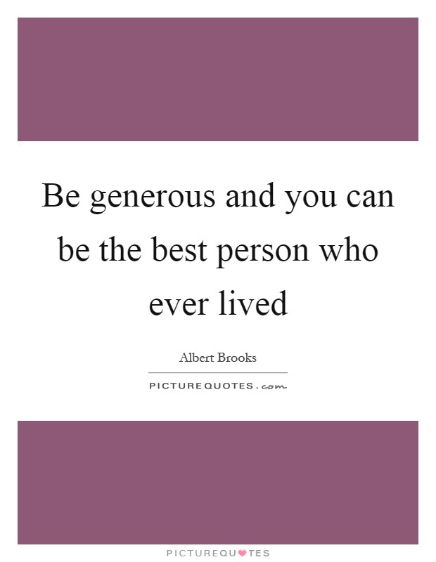 Be Generous And You Can Be The Best Person Who Ever Lived Picture