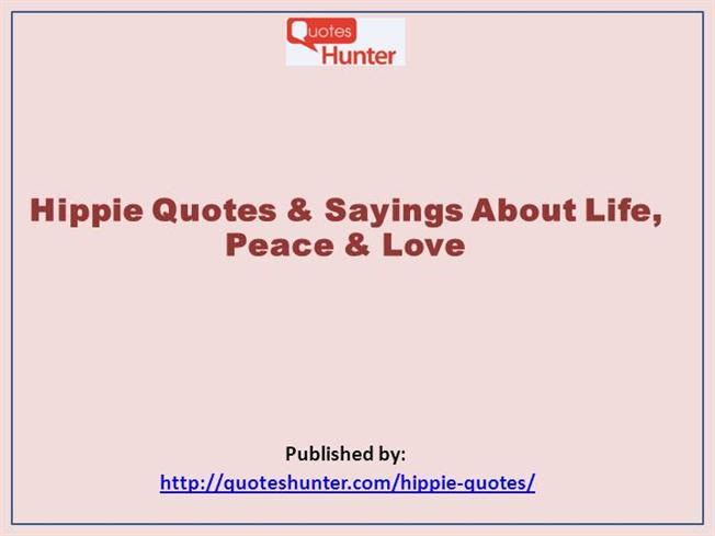 Hippie Quotes Sayings About Life Peace Love Authorstream
