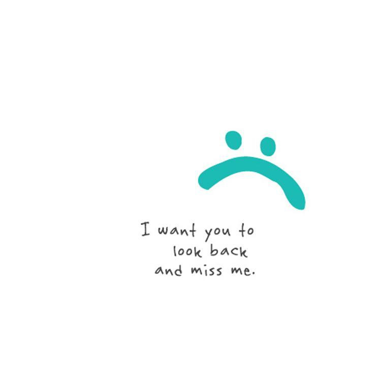 I Want You To Look Back And Miss Me Picture Quotes