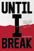 Title: Until I Break, Author: Kara M. Bietz