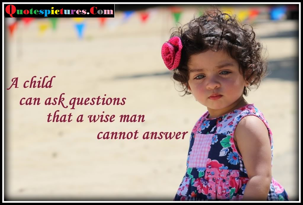 Baby Quotes Child Can Ask Question Man Cannot Answer