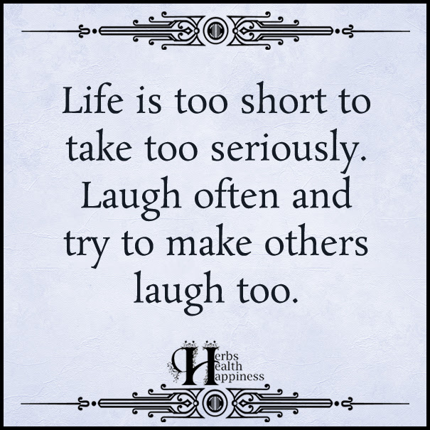 Life Is Too Short To Take Too Seriously ø Eminently Quotable