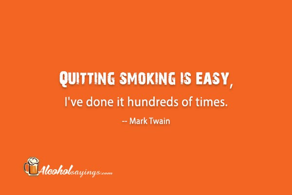 Quitting Smoking Is Easy Ive Done It Hundreds Of Times Mark