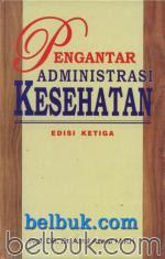 Pengantar Administrasi Kesehatan (Edisi 3)