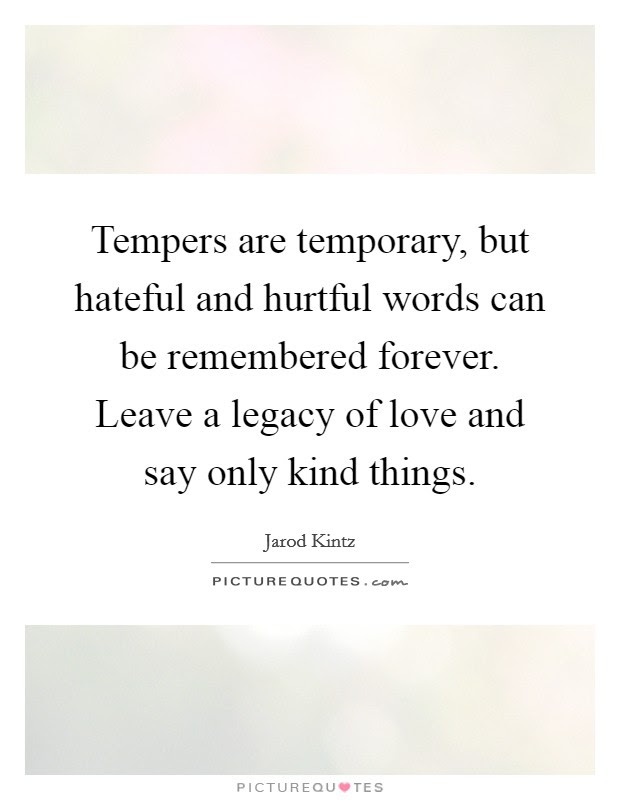 Tempers Are Temporary But Hateful And Hurtful Words Can Be