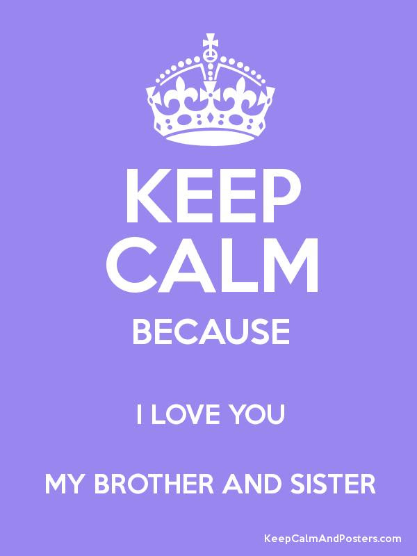 Keep Calm Because I Love You My Brother And Sister Keep Calm And