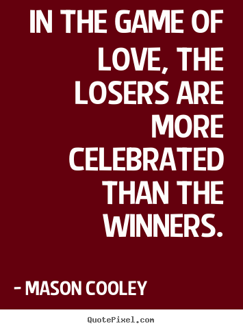 Mason Cooley Poster Quotes In The Game Of Love The Losers Are