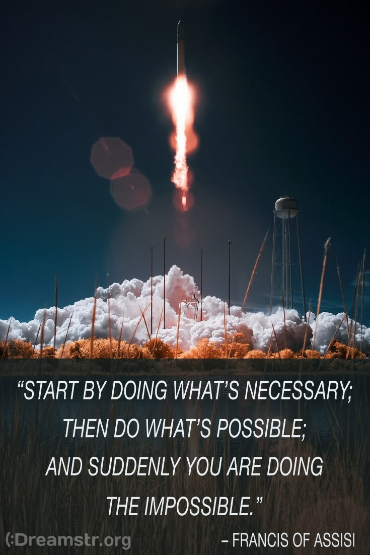 Start By Doing Whats Necessary Then Do Whats Possible And