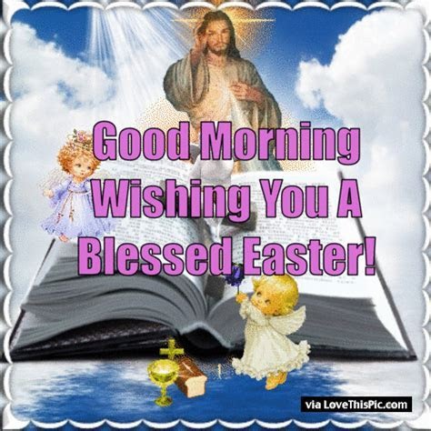 Good Morning Wishing You A Blessed Easter Pictures, Photos
