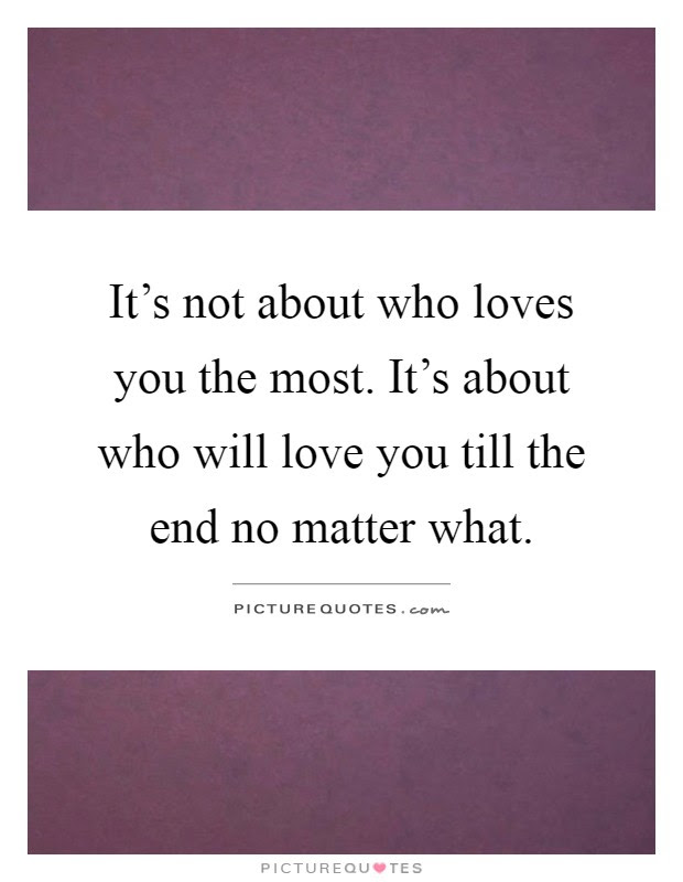 Its Not About Who Loves You The Most Its About Who Will Love