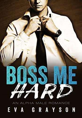 Boss Me Hard (Boss Me, Book Two) (An Alpha Male Romance) by Eva Grayson