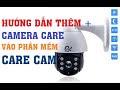 Hướng dẫn thêm một con camera Care vào phần mềm