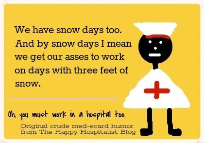 We have snow days too.  And by snow days I mean we get our butts to work on days with three feet of snow nurse ecard humor photo.