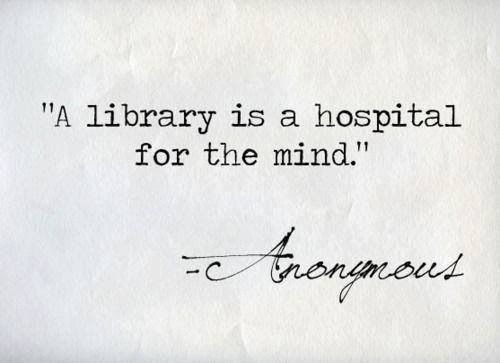 This is true. Although, I wish it said a book is a hospital for the mind . . . i cannot tell you how many times I've picked up a book to deal with my anxiety