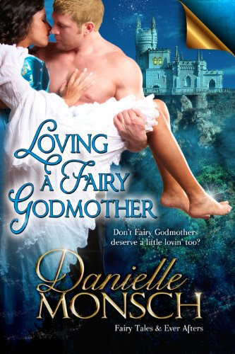 Loving a Fairy Godmother (Fairy Tales & Ever Afters) by Danielle Monsch
