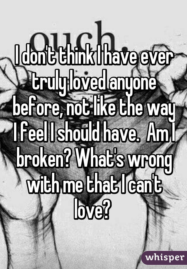 I Dont Think I Have Ever Truly Loved Anyone Before Not Like The Way I
