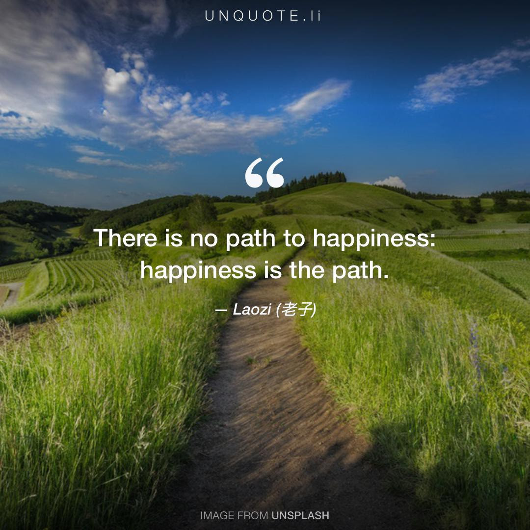 There Is No Path To Happiness Quote From Laozi 老子 Unquote