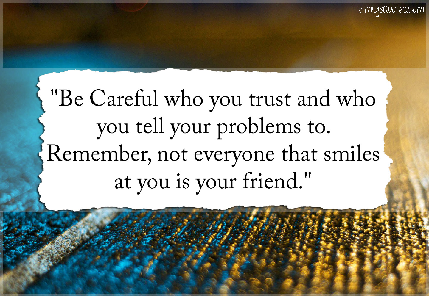 Be Careful Who You Trust And Who You Tell Your Problems To Remember