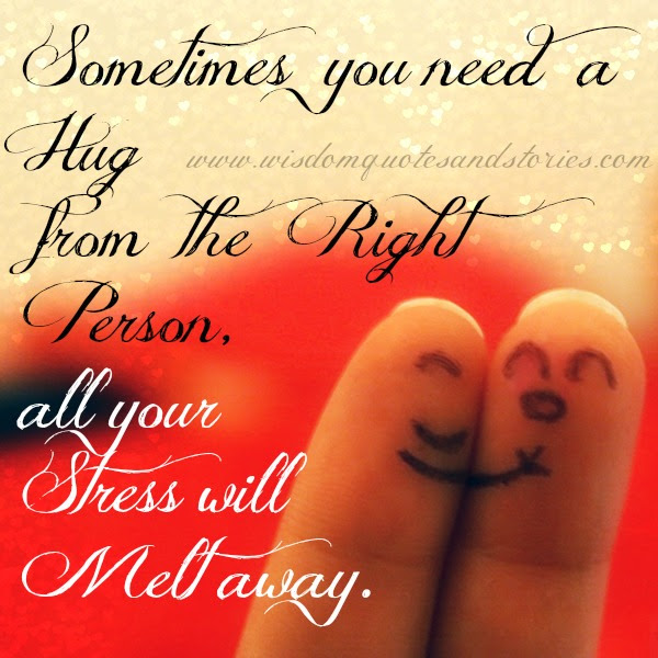 Sometimes You Need A Hug From The Right Person Wisdom Quotes Stories