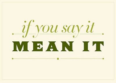 Say What You Mean Mean What You Say Inspiring Quotes And Sayings