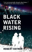 Title: Black Water Rising, Author: Robert Rayner