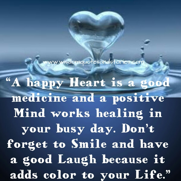 A Happy Heart Is A Good Medicine And A Positive Mind Works Healing