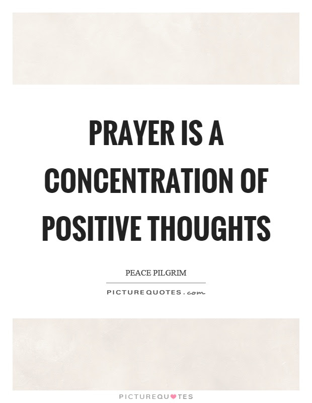 Prayer Is A Concentration Of Positive Thoughts Picture Quotes