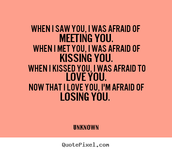 Quotes About Being Afraid In Love 35 Quotes