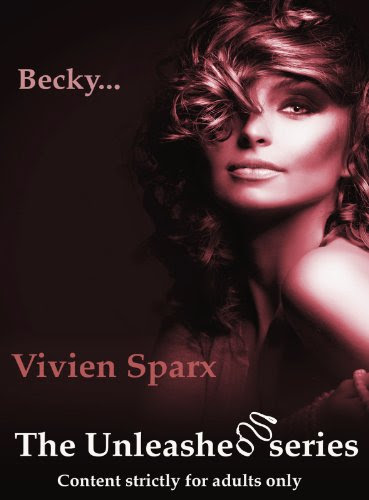 Becky... The Unleashed Series (Erotica) by Vivien Sparx