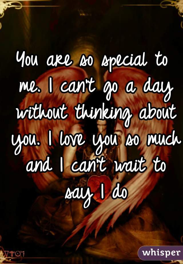 You Are So Special To Me I Cant Go A Day Without Thinking About You